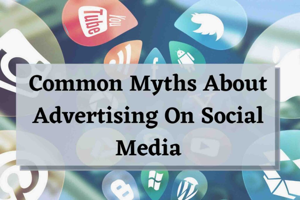 Five Common Myths About Advertising On Social Media.