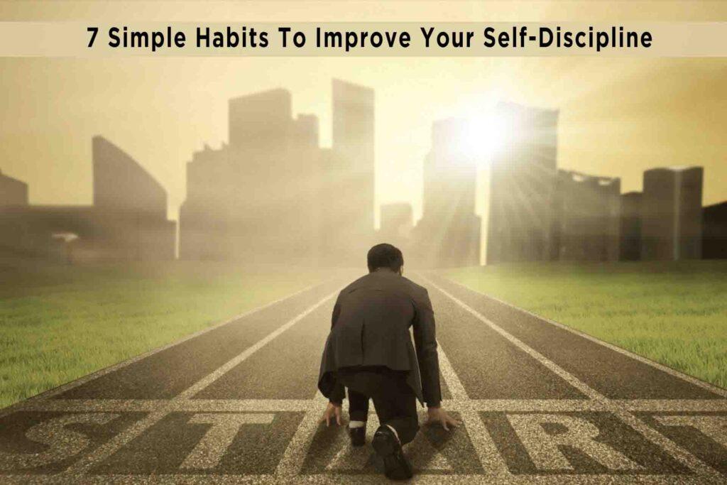 7 Simple Habits To Improve Your Self-Discipline